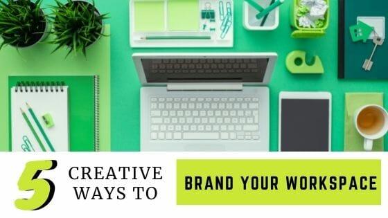5 Creative Ways To Brand Your Workspace